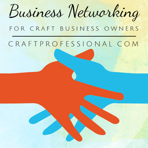 Craft Business Networking Tips