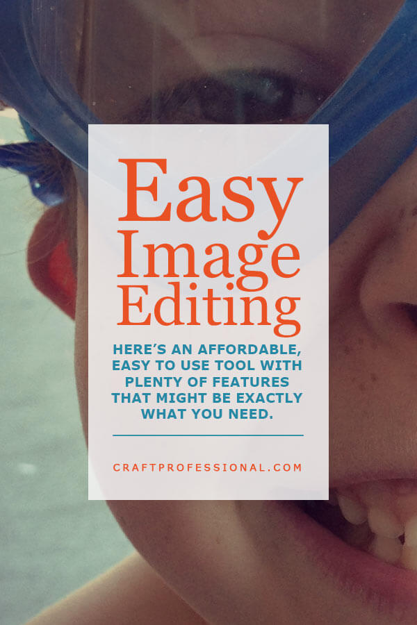 Easy Image Editing - Here's an affordable, easy to use tool with plenty of features that might be exactly what you need.