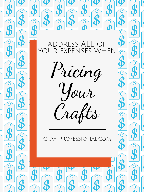 Address all of your expenses when pricing crafts.