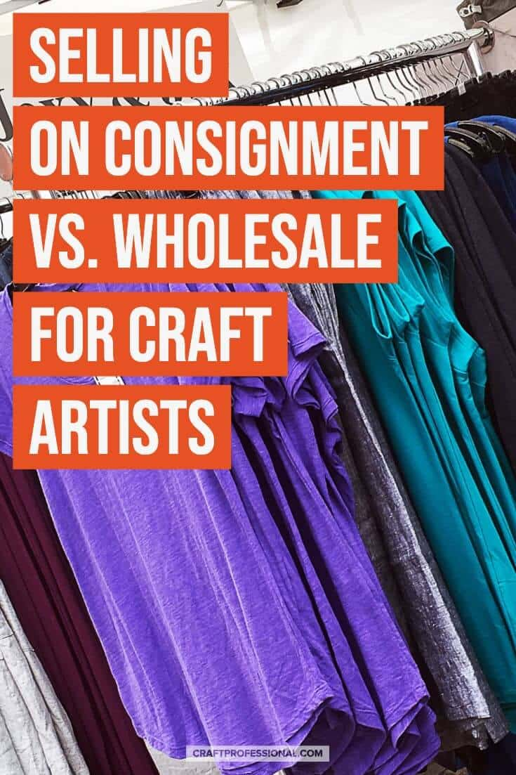 Handmade clothing on a display rack with text overlay Selling on consignment vs. wholesale for craft artists.