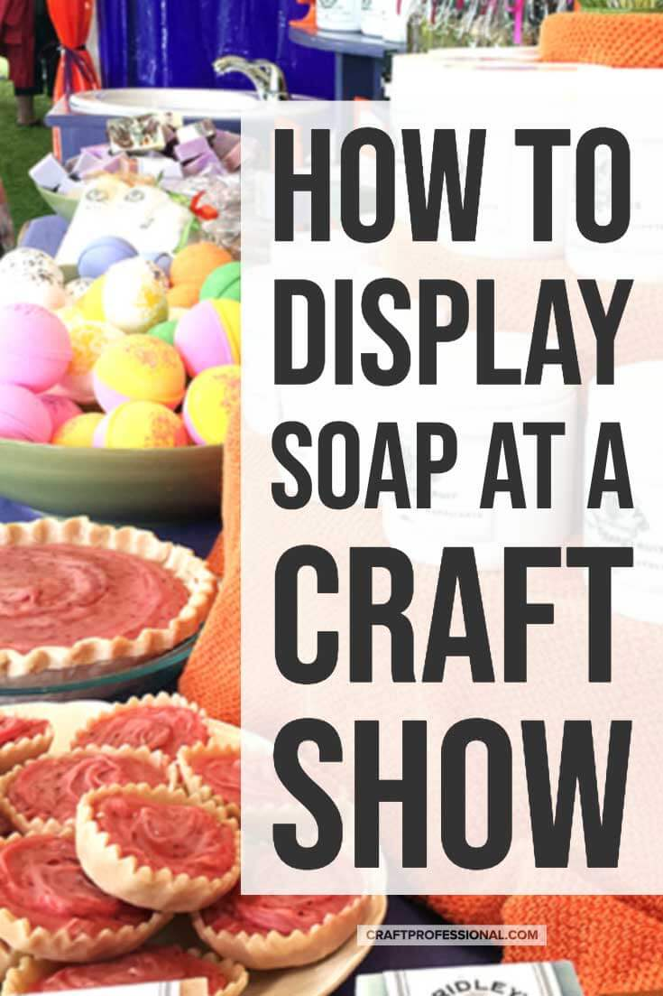 Handmade soap on display with text overlay - How to display soap at a craft show.