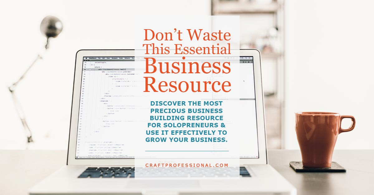 Laptop on desk with text overlay - Don't Waste This Essential Business Resource - Discover the most precious business building resource for solopreneurs & use it effectively to grow your business.