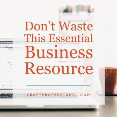 Stop Wasting Your Most Precious Resource