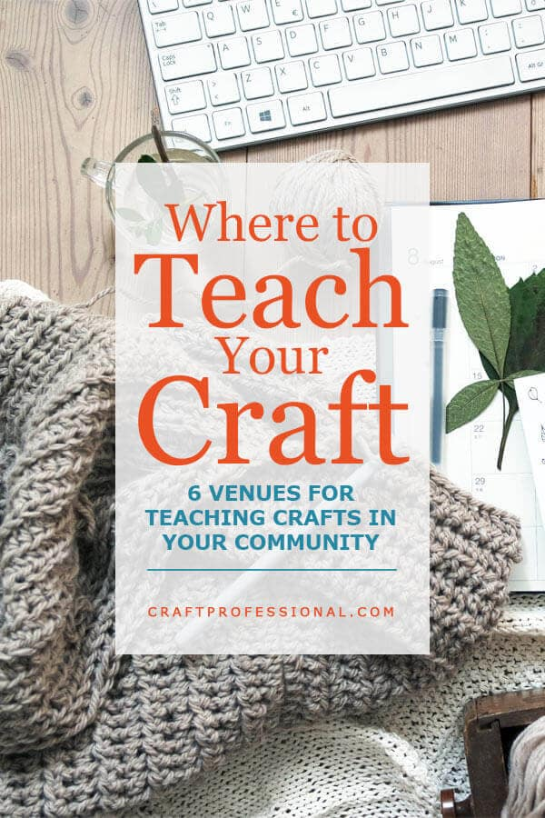 Knitting project with notebook on table with text overlay - Where to Teach Your Crafts - 6 venues for teaching crafts in your community.