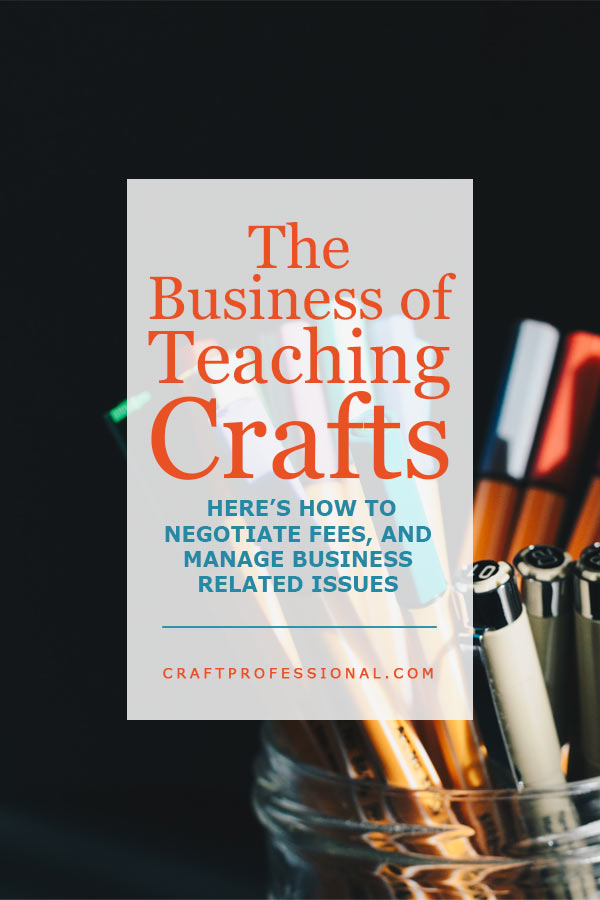 Glass jar full of colored markers against dark background. Text overlay - The Business of Teaching Crafts - Teaching crafts? Here's how to negotiate fees, and manage business related issues.