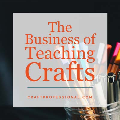 The Business of Teaching Crafts
