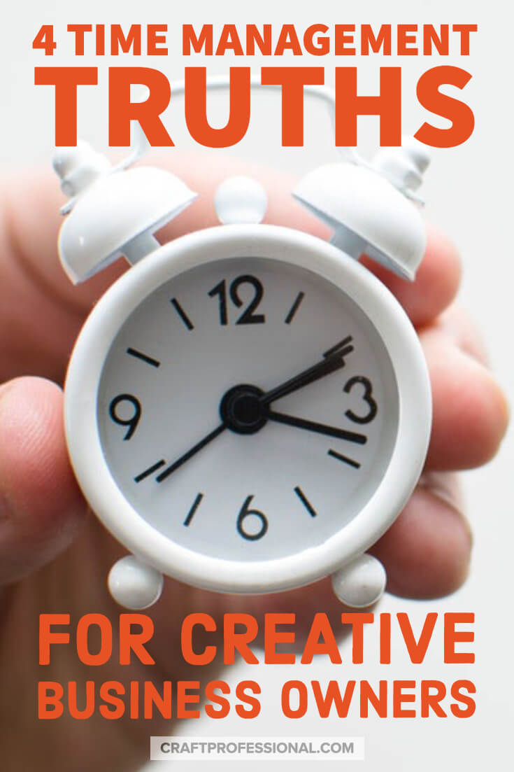 4 time management truths for creative business owners
