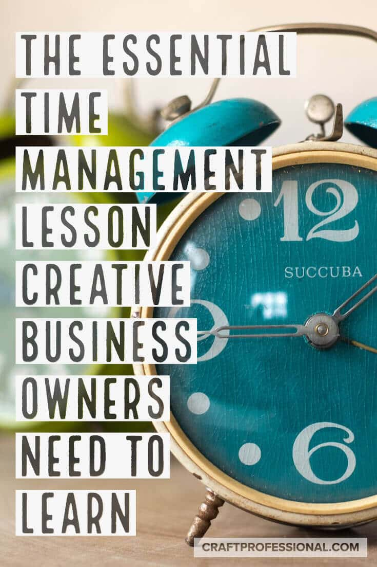 The essential time management lesson creative business owners need to learn.