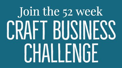 Join the 52 Week Craft Business Challenge
