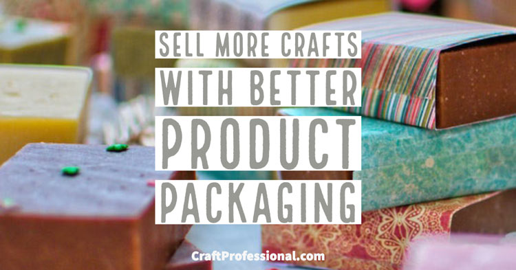 Sell more crafts with better craft packaging