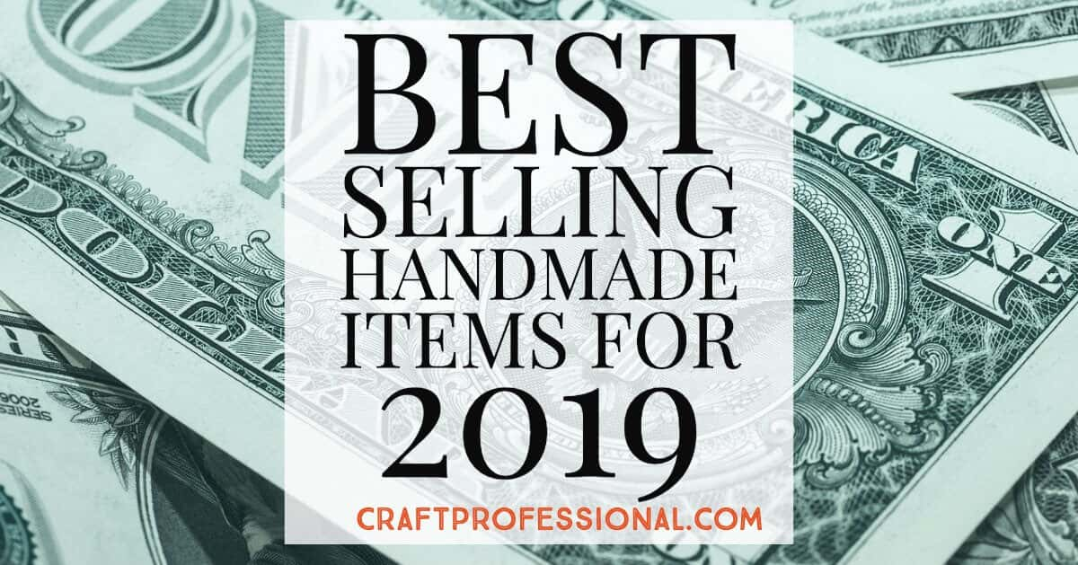 Best selling handmade items for 2019