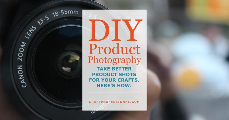 DIY Product Photography - Take better product shots for your crafts. Here's how.