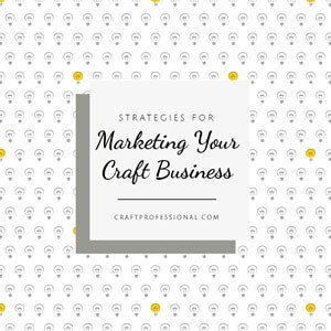 Craft marketing ideas for small businesses